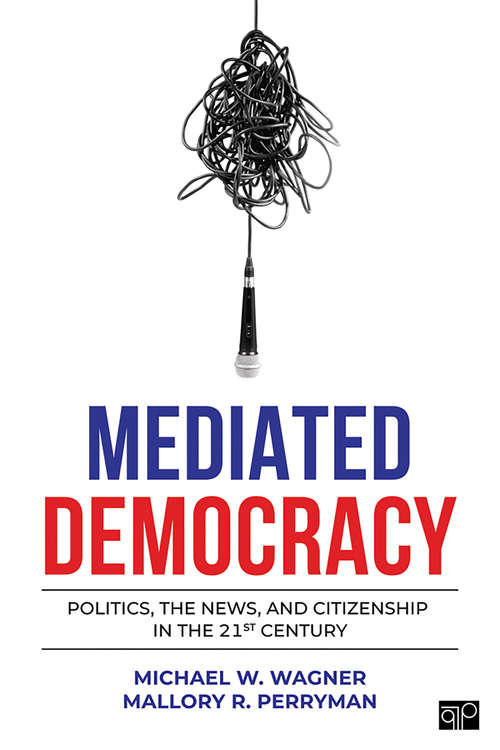 Mediated Democracy: Politics, the News, and Citizenship in the 21st Century