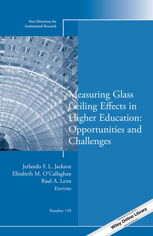 Measuring Glass Ceiling Effects in Higher Education: New Directions for Institutional Research, Number 159 (J-B IR Single Issue Institutional Research)