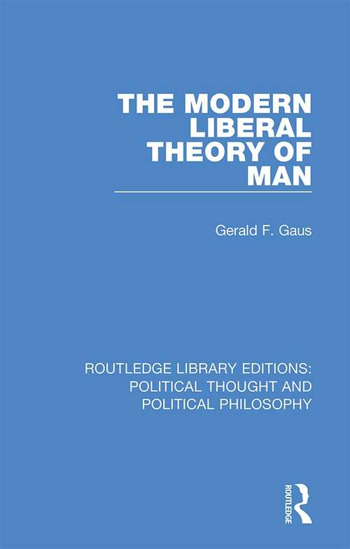The Modern Liberal Theory of Man (Routledge Library Editions: Political Thought and Political Philosophy #24)