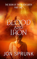 Blood and Iron (Book of the Black Earth #1)