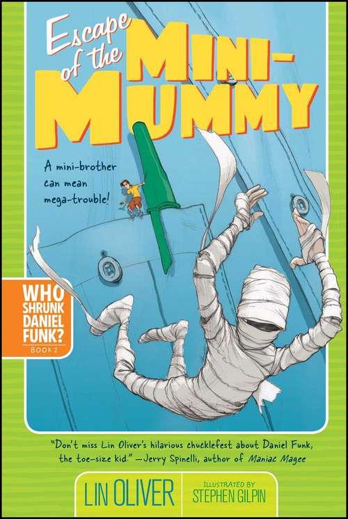 Escape of the Mini-Mummy (Who Shrunk Daniel Funk? #2)
