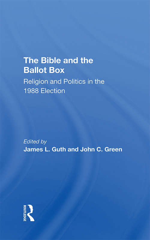 The Bible And The Ballot Box: Religion And Politics In The 1988 Election