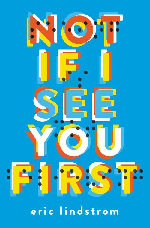 Collection sample book cover Not If I See You First, blue background with uncontracted braille reading 'seeing is not believing' over the book's title