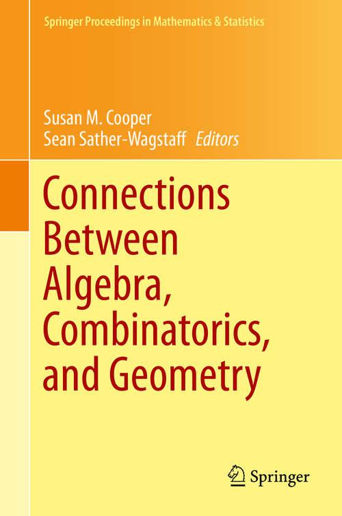 Connections Between Algebra, Combinatorics, and Geometry (Springer Proceedings in Mathematics & Statistics #76)
