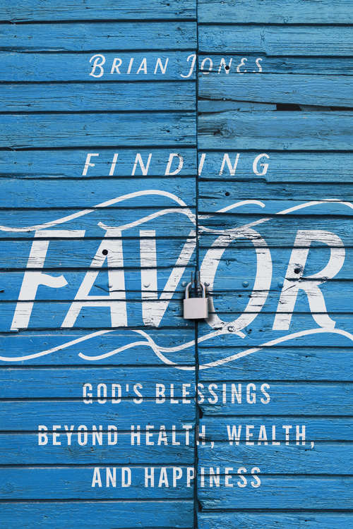 Finding Favor: God's Blessings Beyond Health, Wealth, and Happiness