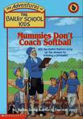 Mummies Don't Coach Softball (The Adventures of the Bailey School Kids #21)