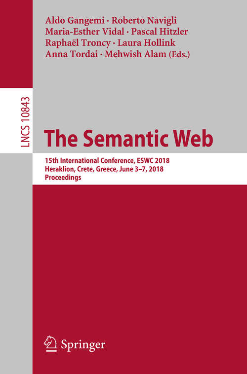The Semantic Web: 15th International Conference, ESWC 2018, Heraklion, Crete, Greece, June 3–7, 2018, Proceedings (Lecture Notes in Computer Science #10843)