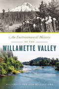 An Environmental History of the Willamette Valley (Natural History)