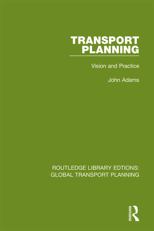 Transport Planning: Vision and Practice (Routledge Library Edtions: Global Transport Planning #1)