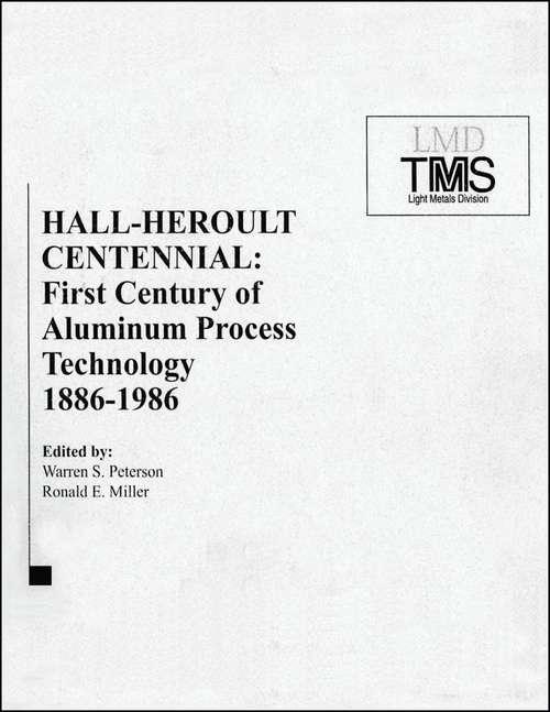Hall-Heroult Centennial: First Century of Aluminum Process Technology, 1886 - 1986