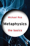 Metaphysics: The Basics (The Basics)
