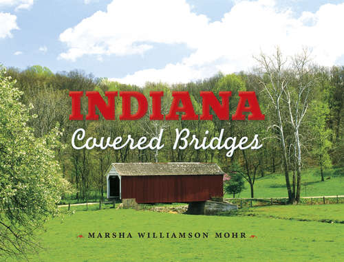 Indiana Covered Bridges: Indiana's Covered Bridge Capital