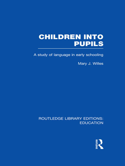 Children into Pupils: A Study of Language in Early Schooling (Routledge Library Editions: Education)