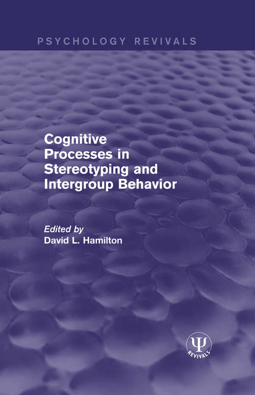 Cognitive Processes in Stereotyping and Intergroup Behavior (Psychology Revivals)