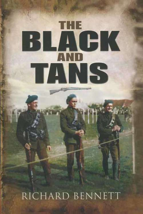 The Black and Tans: The British Special Police In Ireland (History Press Ser.)