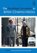 The Routledge Companion to British Cinema History (Routledge Media and Cultural Studies Companions)