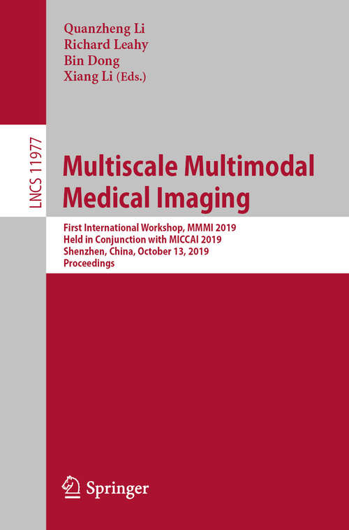Multiscale Multimodal Medical Imaging: First International Workshop, MMMI 2019, Held in Conjunction with MICCAI 2019, Shenzhen, China, October 13, 2019, Proceedings (Lecture Notes in Computer Science #11977)