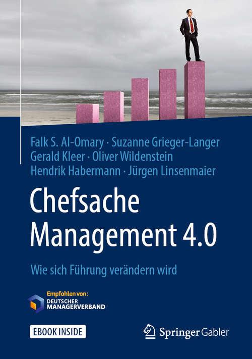 Chefsache Management 4.0: Wie sich Führung verändern wird (Chefsache)