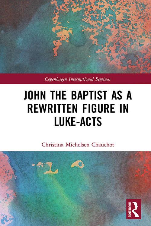 John the Baptist as a Rewritten Figure in Luke-Acts