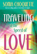 Traveling at the Speed of Love: A Guide For Living A Fearlessly Peaceful Life