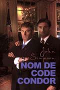 Nom de code Condor (L'\homme Du Président Ser. #1)