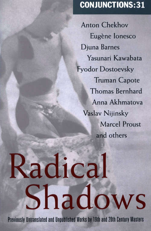 Radical Shadows: Previously Untranslated and Unpublished Works by Nineteenth- and Twentieth-Century Masters (Conjunctions #31)