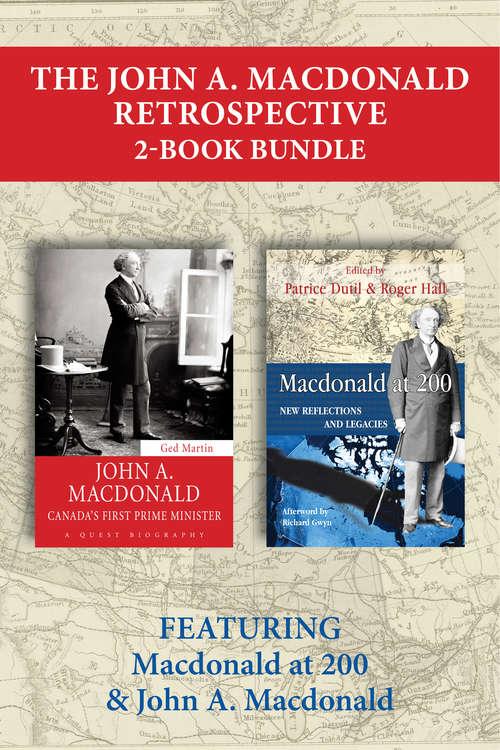 The John A. Macdonald Retrospective 2-Book Bundle: Macdonald at 200 / John A. Macdonald