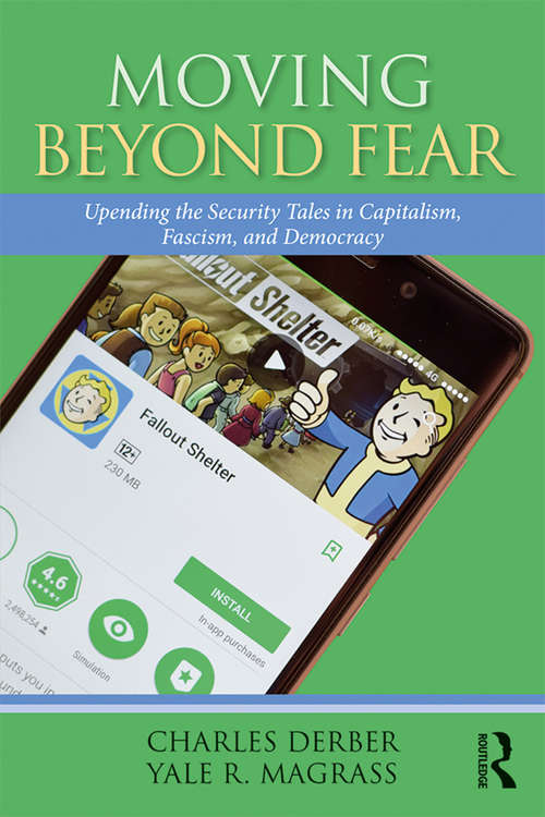 Moving Beyond Fear: Upending the Security Tales in Capitalism, Fascism, and Democracy (Universalizing Resistance)