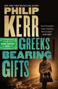 Greeks Bearing Gifts (A Bernie Gunther Novel #13)